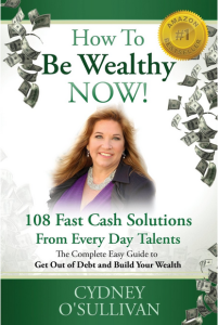How To Be Wealthy NOW! 108 Fast Cash Solutions